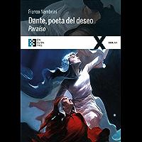 Dante, poeta del deseo. Paraíso: Conversaciones sobre la