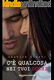 C'è qualcosa nei tuoi occhi (Italian Edition)