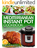 Mediterranean Instant Pot Cookbook: 600 Easy, Simple, Quick & Delicious Everyday Recipes for Busy People (Instant Pot…