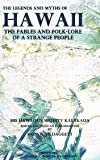 The Legends and Myths of Hawaii: The fables and