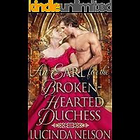 An Earl for the Broken-Hearted Duchess: A Historical Regency Romance Novel