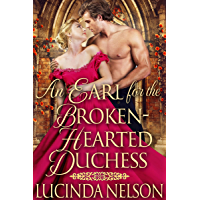 An Earl for the Broken-Hearted Duchess: A Historical Regency Romance Novel (English Edition)