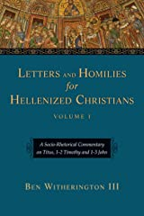 Letters and Homilies for Hellenized Christians: A Socio-Rhetorical Commentary on Titus, 1-2 Timothy and 1-3 John (Letters and Homilies Series Book 1) Kindle Edition