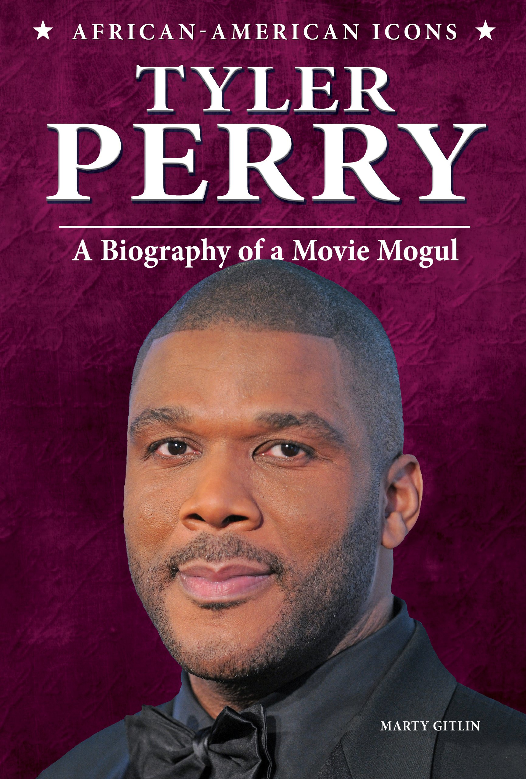 Tyler Perry: A Biography of a Movie Mogul (African-American Icons)