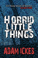 Horrid Little Things (100 Tiny Tales of Terror Book 3) Kindle Edition