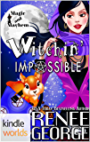 Magic and Mayhem: Witchin' Impossible (Kindle Worlds Novella) (Witchin' Impossible Mysteries Book 1)