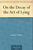 On the Decay of the Art of Lying (English Edition)