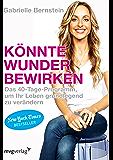 Könnte Wunder bewirken: Das 40-Tage-Programm um Ihr Leben grundlegend zu verändern (German Edition)