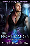 His Frost Maiden: A Qurilixen World Novel (Space Lords Book 1)