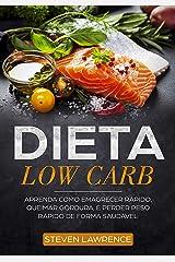 Dieta Low Carb: Aprenda Como Emagrecer Rápido, Queimar Gordura, Perder Peso Rápido De Forma Saudável Com A Dieta de Baixo Carb, Como Fazer a Dieta de Redução de Carboidratos Para Iniciantes eBook Kindle