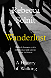 Wanderlust: A History of Walking (English Edition)