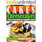 Cakes: Cheesecakes– Step by Step Recipes of Decadent Cakes (Cookbook: Bake the Cake Book 3)
