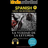 Spanish short stories for intermediate (B1): La verdad de la leyenda. Downloadable Audio. Vol 9. Spanish Edition: Learn Spanish.Improve Spanish Reading.Graded readings. Aprender Español.