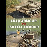 Arab Armour vs Israeli Armour: Six-Day War 1967 (Duel Book 110)