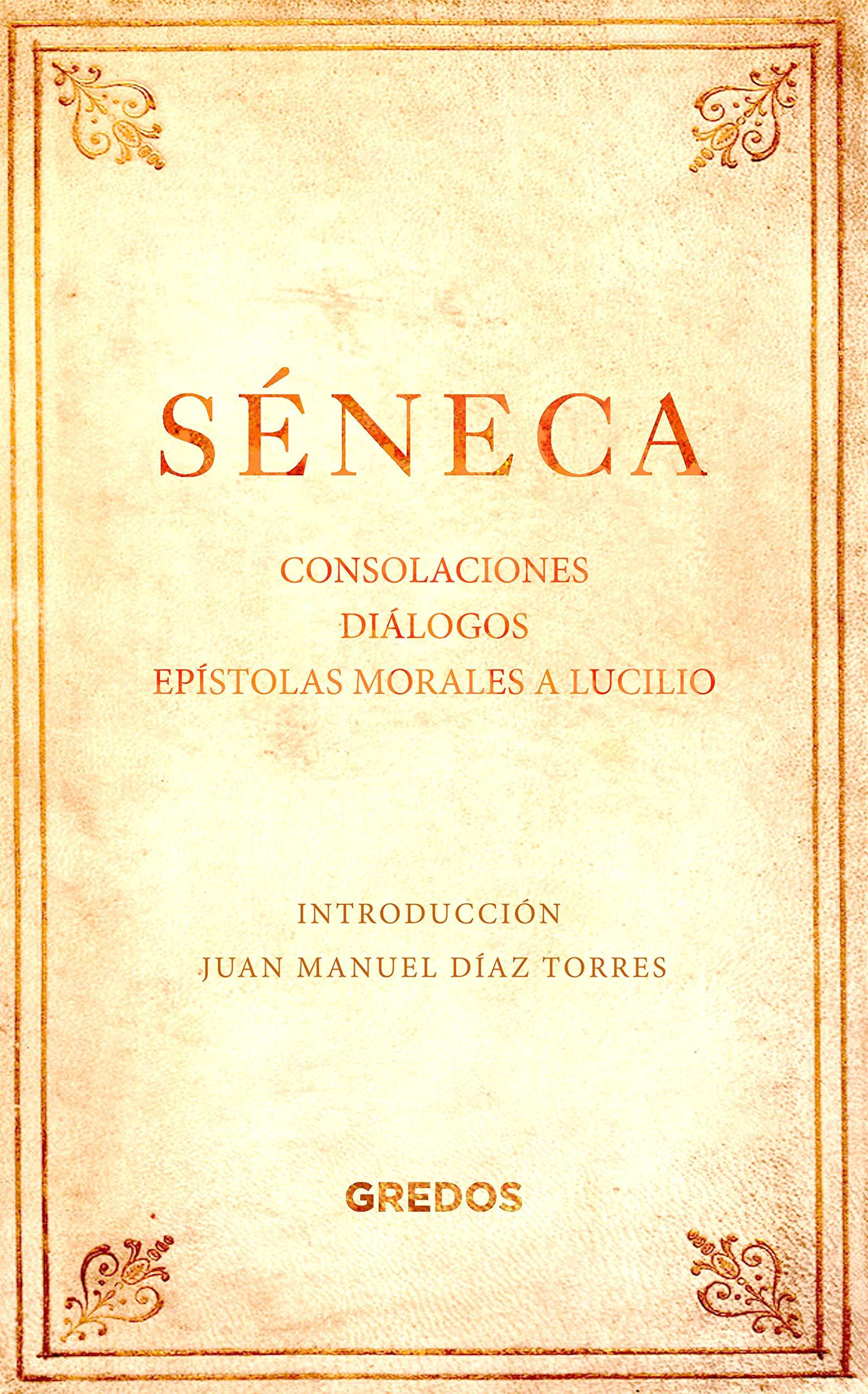 Consolaciones. Diálogos. Epístolas morales a Lucilio GRANDES ...