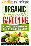 Organic Vegetable Gardening: A Complete Guide To Growing Healthy Organic Vegetables (English Edition)
