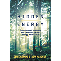 Hidden Energy: Tesla-inspired inventors and a mindful path to energy abundance (English Edition)