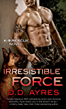 Irresistible Force: A K-9 Rescue Novel