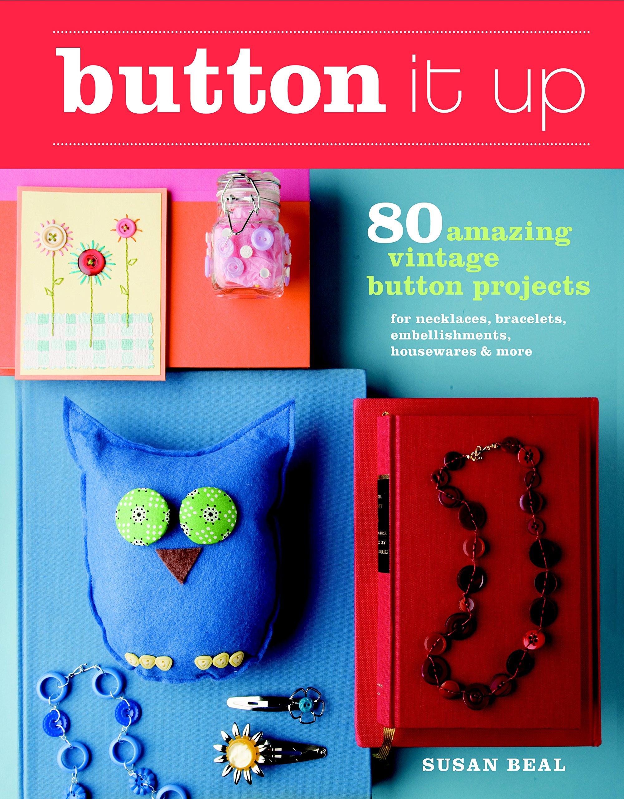Download Button It Up: 80 Amazing Vintage Button Projects for Necklaces, Bracelets, Embellishments, Housewares, and More PDF