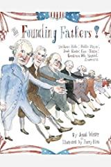 The Founding Fathers!: Those Horse-Ridin', Fiddle-Playin', Book-Readin', Gun-Totin' Gentlemen Who Started America Kindle Edition