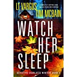 Watch Her Sleep: A completely gripping crime thriller packed with suspense (Detective Charlotte Winters Book 3)