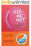 KID ME NOT: An anthology by child-free women of the '60s now in their 60s