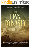 The Han Dynasty: The History and Legacy of Ancient China's Most Influential Empire