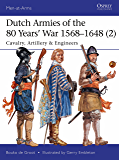 Dutch Armies of the 80 Years' War 1568–1648 (2): Cavalry, Artillery & Engineers (Men-at-Arms)