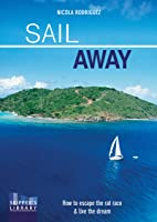 Sail Away: How To Escape The Rat Race And Live