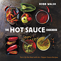 The Hot Sauce Cookbook: Turn Up the Heat with 60+ Pepper Sauce Recipes (English Edition)