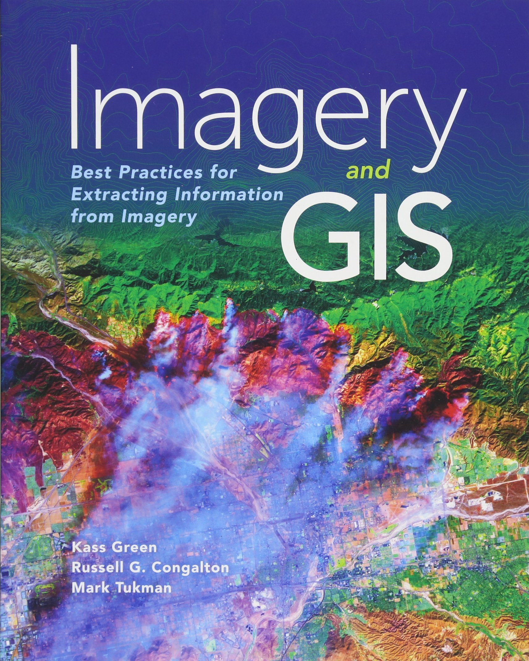 Imagery and GIS: Best Practices for Extracting Information from Imagery