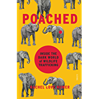 Poached: inside the dark world of wildlife trafficking (English Edition)