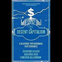 Decent Capitalism: A Blueprint for Reforming our Economies