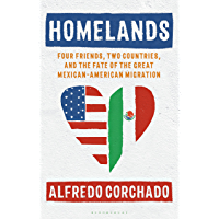 Homelands: Four Friends, Two Countries, and the Fate of the Great Mexican-American Migration (English Edition)