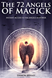 The 72 Angels of Magick: Instant Access to the Angels of Power (English Edition)