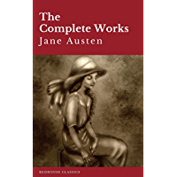 The Complete Works of Jane Austen: Sense and Sensibility, Pride and Prejudice, Mansfield Park, Emma, Northanger Abbey…