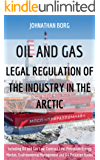 OIL AND GAS: LEGAL REGULATION OF THE INDUSTRY IN THE ARCTIC: Including Oil and Gas Law, Contract Law, Petrolium Energy Market, Environmental Management and Oil Pollution Issues, petroleum extraction