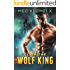 Claim the Wolf King: A Post-Apocalyptic Shifter Romance (Shifter's One True Mate Book 1)