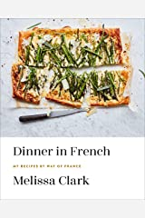 Dinner in French: My Recipes by Way of France: A Cookbook Kindle Edition