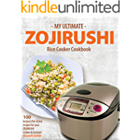 My Ultimate ZOJIRUSHI Rice Cooker Cookbook: 100 Instant-Pot styled recipes for your ZOJIRUSHI cooker & steamer (Professional Home Multicookers Book 2)