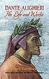 Dante Alighieri: His Life and Works
