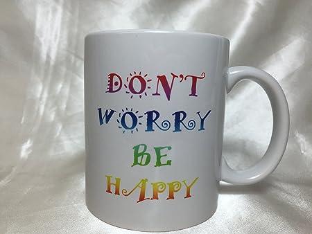 A009 Don t worry be happy taza de café, mejor amigo regalo ...