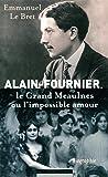 Alain-Fournier. Le Grand Meaulnes ou l'impossible amour