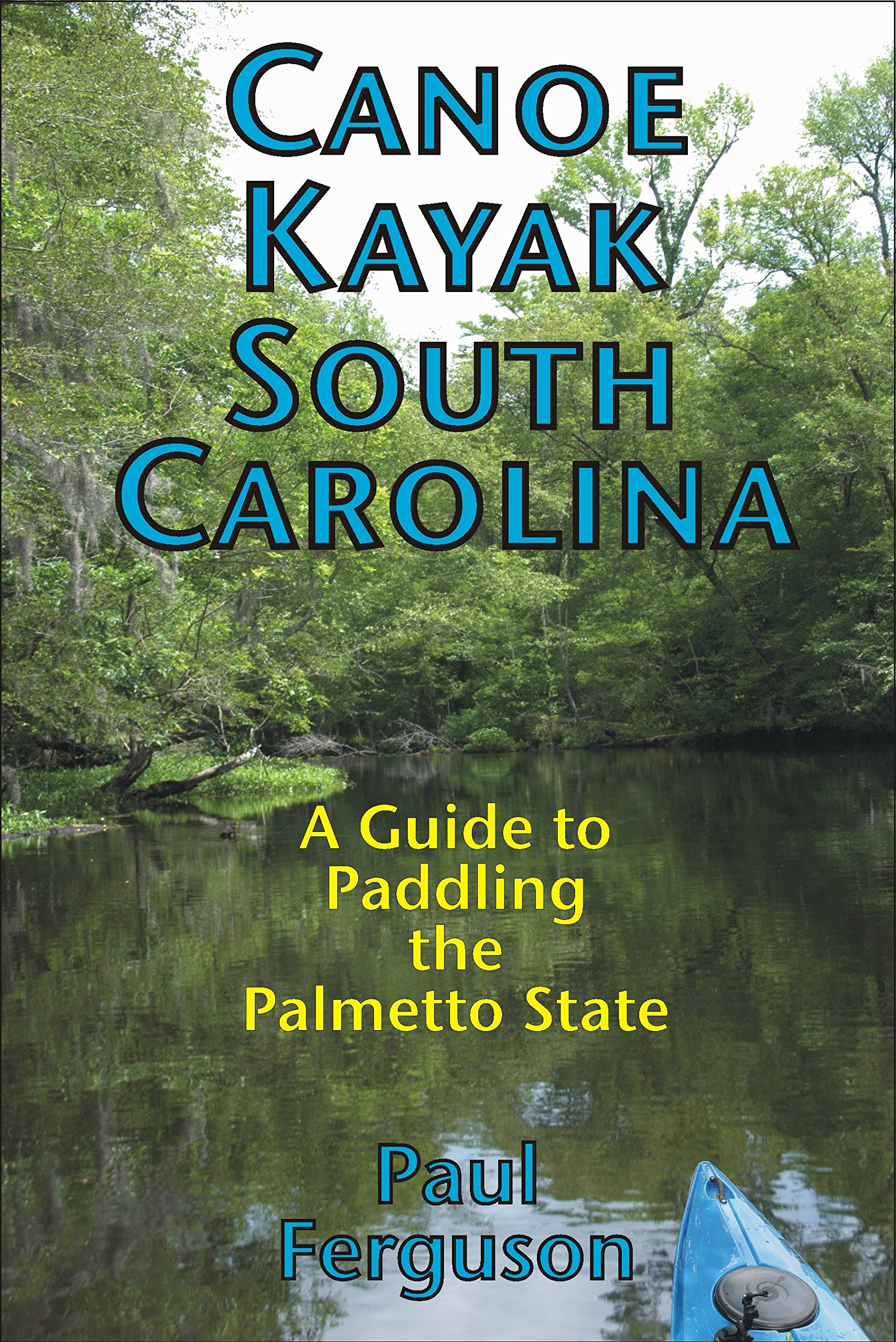 Canoe Kayak South Carolina: A Guide to Paddling the Palmetto State ...