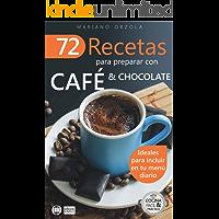 72 RECETAS PARA PREPARAR CON CAFÉ & CHOCOLATE: Ideales para incluir en tu menú diario (Colección Cocina Fácil & Práctica nº 11)