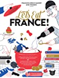 Let's Eat France!: 1,250 specialty foods, 375 iconic recipes, 350 topics, 260 personalities, plus hundreds of maps…