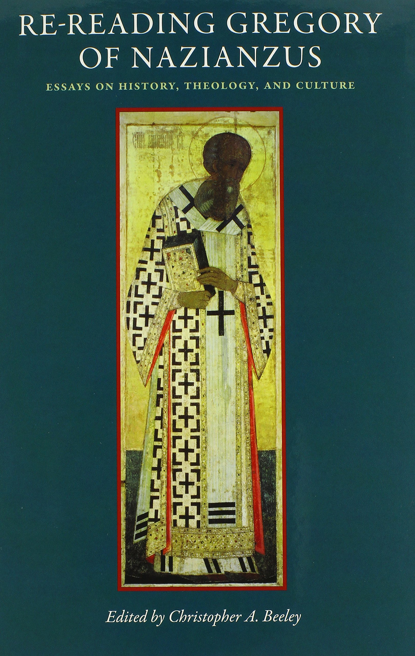 Re-Reading Gregory of Nazianzus: Essays on History, Theology, and Culture (Studies In Early Christianity) pdf epub