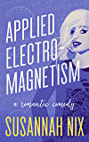 Applied Electromagnetism: A Romantic Comedy (Chemistry Lessons Book 4)