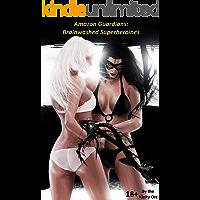 Amazon Guardians: Brainwashed Superheroines (The Amazon Guardians Book 1)