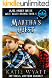 Mail Order Bride Martha's Quest: Historical Western Romance (Westward Brides Series Book 9)